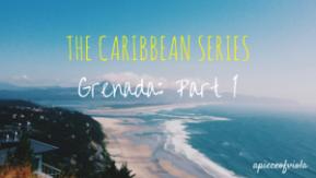 The Caribbean Series: Grenada – PartI