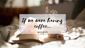 If We Were Having Coffee… | Vol. 23